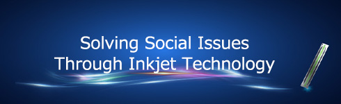 Solving Social Issues Through Inkjet Technology